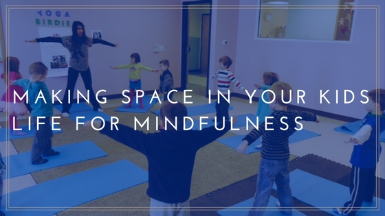 MAKING SPACE IN YOUR *KIDS* LIFE FOR MINDFULNESS