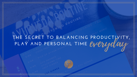 SECRET TO BALANCING PRODUCTIVITY, PLAY AND PERSONAL TIME (EVERYDAY)