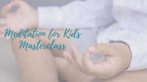 meditation for kids masterclass