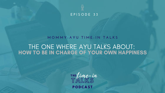 THE ONE WHERE AYU TALKS ABOUT BEING IN CHARGE OF YOUR OWN HAPPINESS[EP 33]