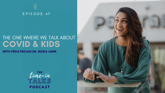 [EP 47] THE ONE WHERE WE TALK ABOUT COVID & KIDS WITH DR. MONA AMIN
